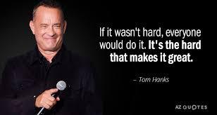 "If It Wasn't Hard, Everyone Would Do It"""